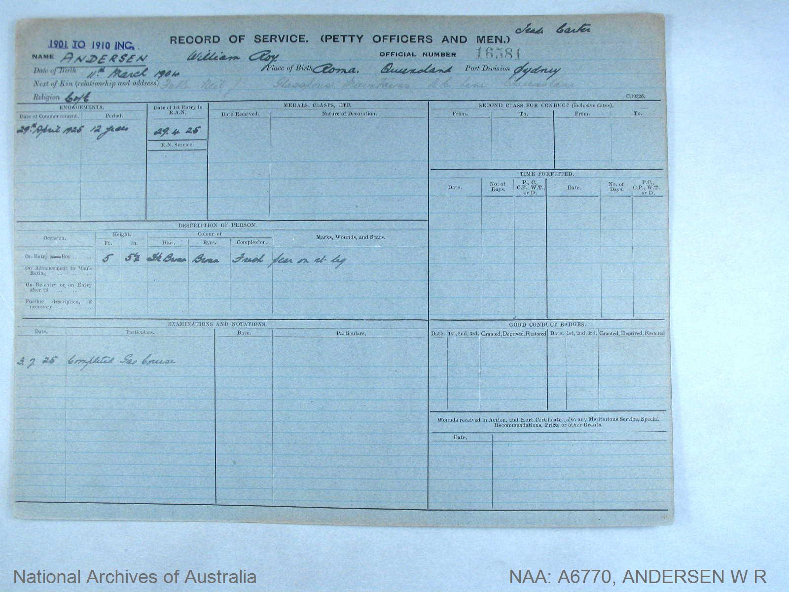ANDERSEN WILLIAM ROY : Service Number - 16581 : Date of birth - 11 Mar 1904 : Place of birth - ROMA QUEENSLAND : Place of enlistment - SYDNEY : Next of Kin - ANDERSEN NEIL